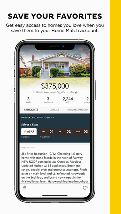Save Your Favorites. Get easy access to homes you love when you save them to your Home Match account.